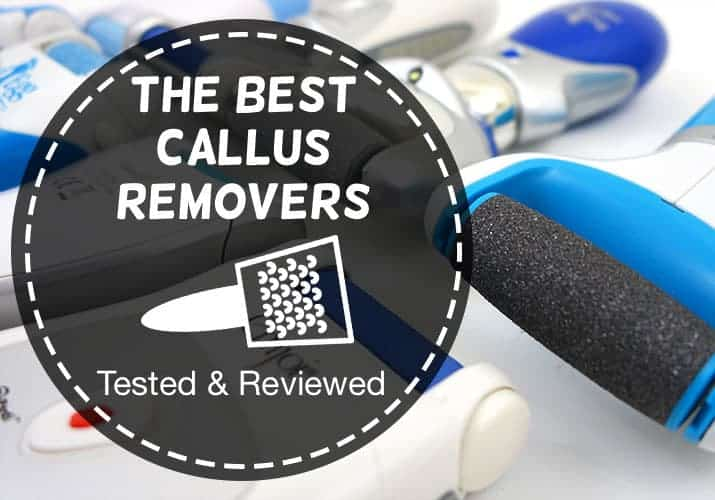 The best callus remover tested and reviewed